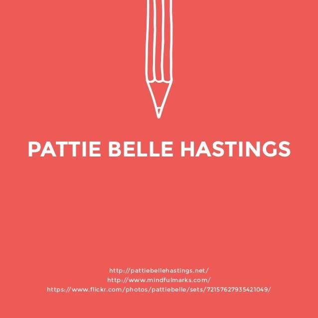 http://pattiebellehastings.net/  http://www.mindfulmarks.com/  https://www.flickr.com/photos/pattiebelle/sets/721576279354...