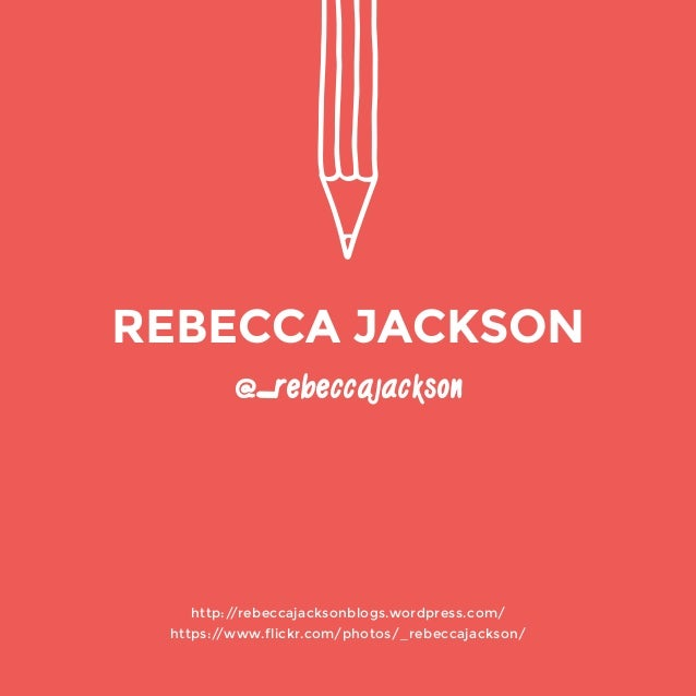 @_rebeccajackson  http://rebeccajacksonblogs.wordpress.com/  https://www.flickr.com/photos/_rebeccajackson/  REBECCA JACKS...