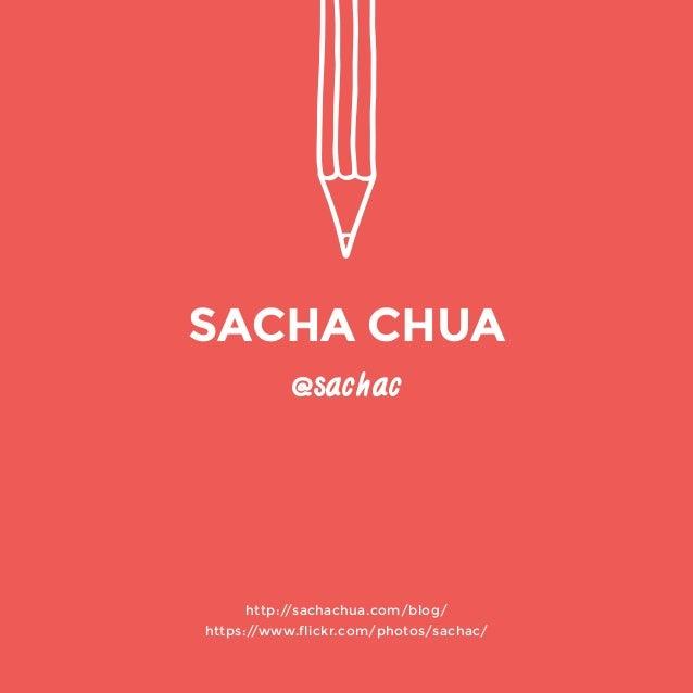 @sachac  http://sachachua.com/blog/  https://www.flickr.com/photos/sachac/  SACHA CHUA