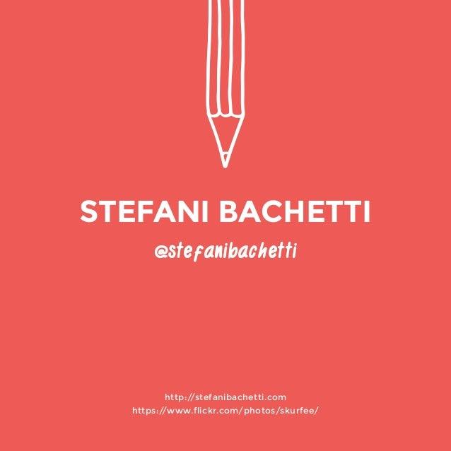 @stefanibachetti  http://stefanibachetti.com  https://www.flickr.com/photos/skurfee/  STEFANI BACHETTI