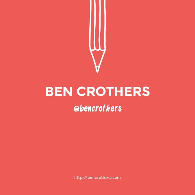 http://bencrothers.com  @bencrothers  BEN CROTHERS