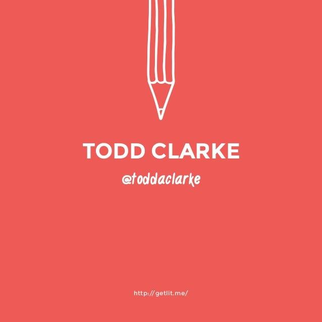 @toddaclarke  http://getlit.me/  TODD CLARKE