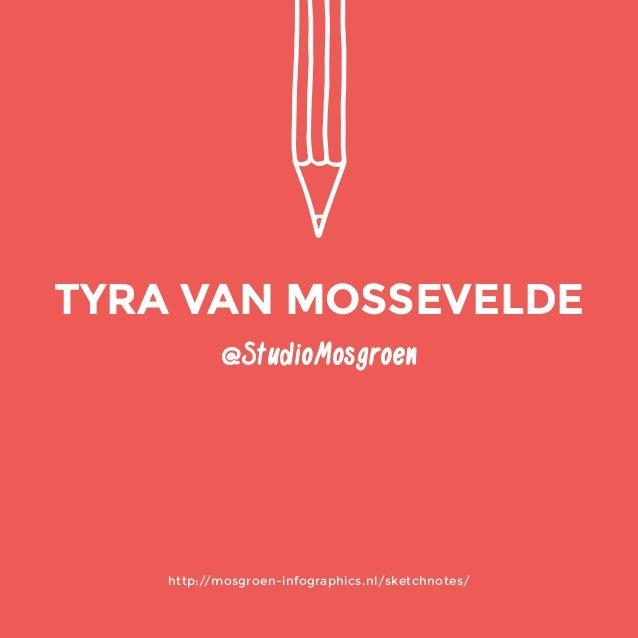 @StudioMosgroen  http://mosgroen-infographics.nl/sketchnotes/  TYRA VAN MOSSEVELDE