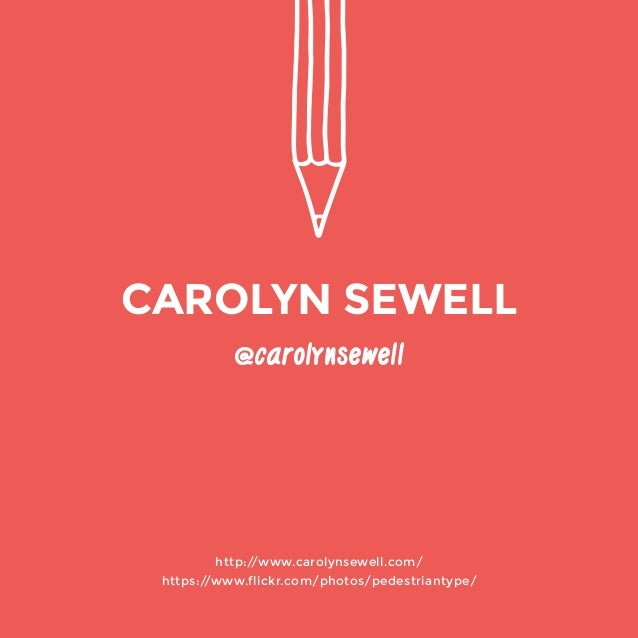 http://www.carolynsewell.com/  https://www.flickr.com/photos/pedestriantype/  @carolynsewell  CAROLYN SEWELL