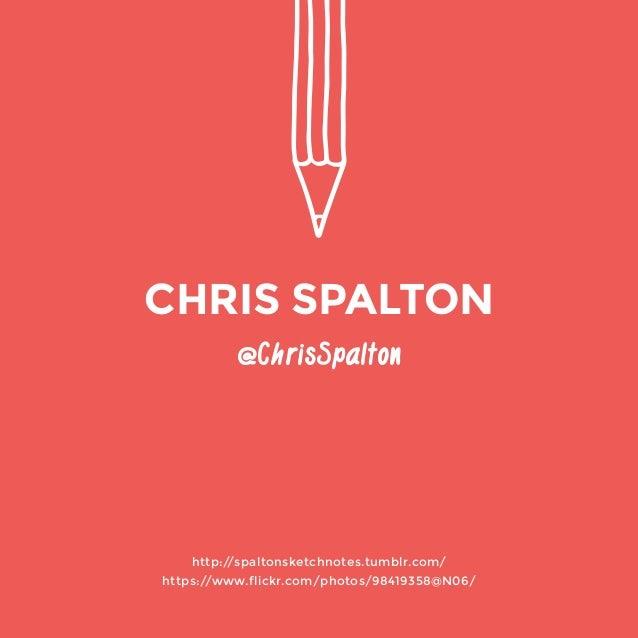 http://spaltonsketchnotes.tumblr.com/  https://www.flickr.com/photos/98419358@N06/  @ChrisSpalton  CHRIS SPALTON