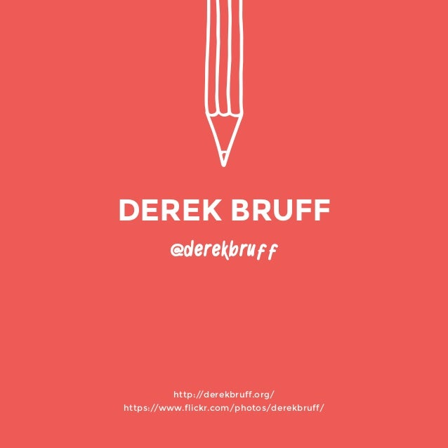 http://derekbruff.org/  https://www.flickr.com/photos/derekbruff/  @derekbruff  DEREK BRUFF
