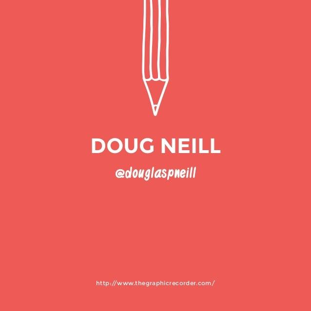 http://www.thegraphicrecorder.com/  @douglaspneill  DOUG NEILL