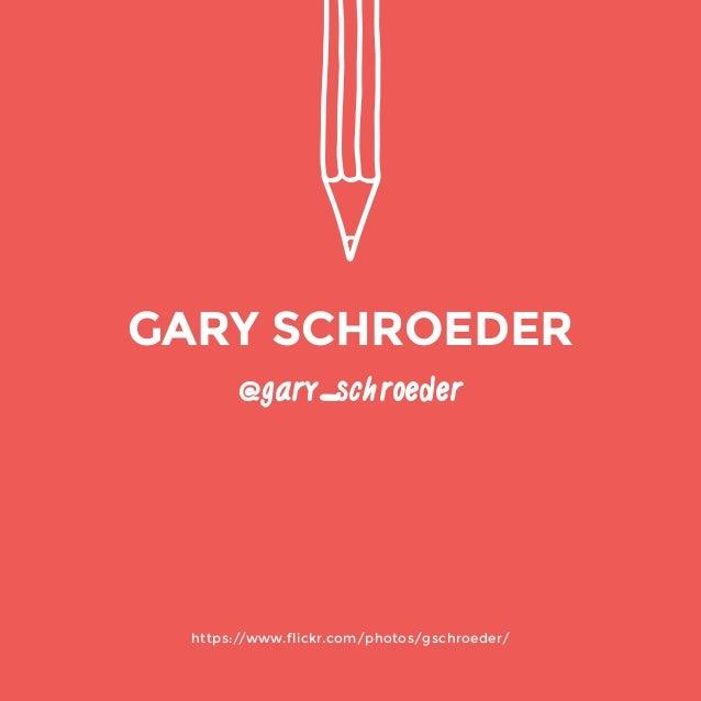 @gary_schroeder  https://www.flickr.com/photos/gschroeder/  GARY SCHROEDER
