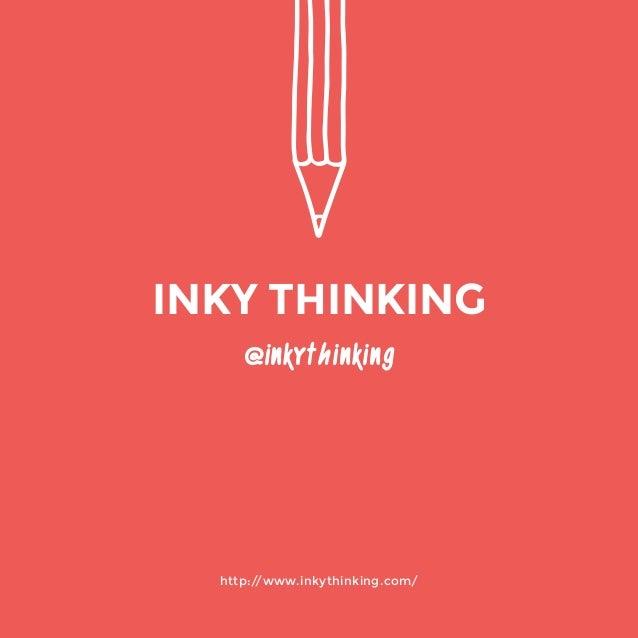 http://www.inkythinking.com/  @inkythinking  INKY THINKING
