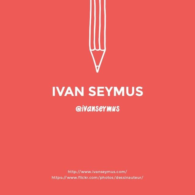 @ivanseymus  http://www.ivanseymus.com/  https://www.flickr.com/photos/dessinauteur/  IVAN SEYMUS