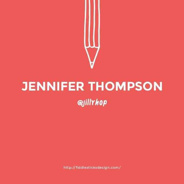 http://fiddlesticksdesign.com/  @jillyhop  JENNIFER THOMPSON