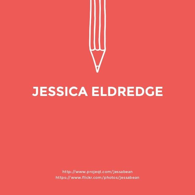 http://www.projeqt.com/jessabean  https://www.flickr.com/photos/jessabean  JESSICA ELDREDGE