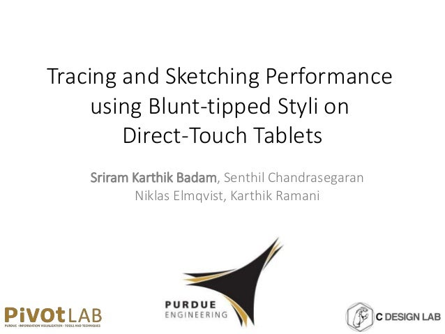 Tracing and Sketching Performance using Blunt-tipped Styli on Direct-Touch Tablets Sriram Karthik Badam, Senthil Chandrase...