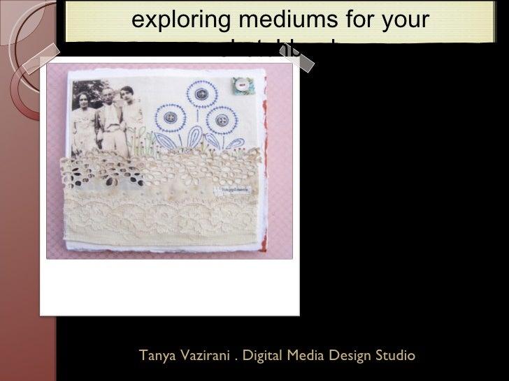 Tanya Vazirani . Digital Media Design Studio exploring mediums for your sketchbook