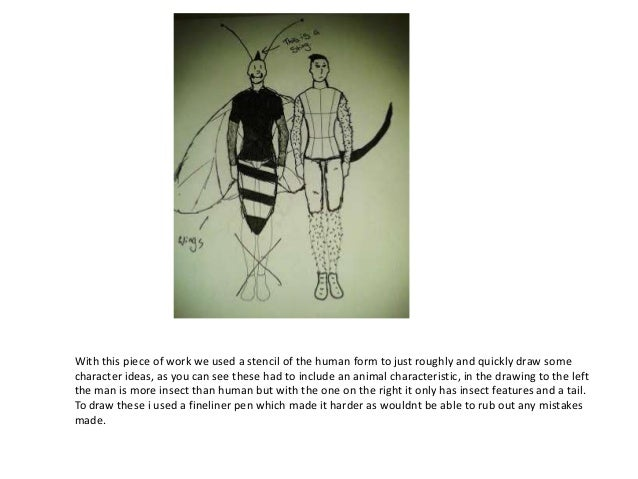 With this piece of work we used a stencil of the human form to just roughly and quickly draw somecharacter ideas, as you c...