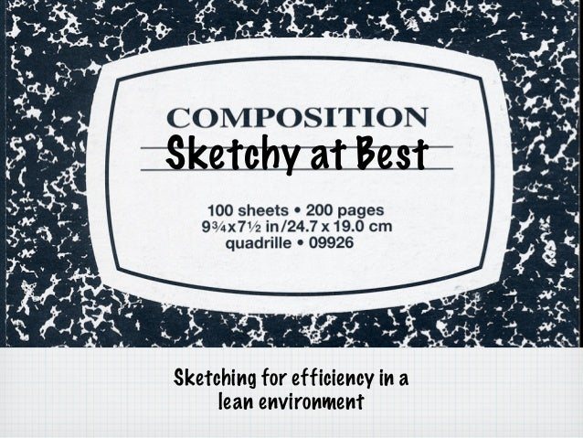 Sketchy at BestSketching for efficiency in a     lean environment