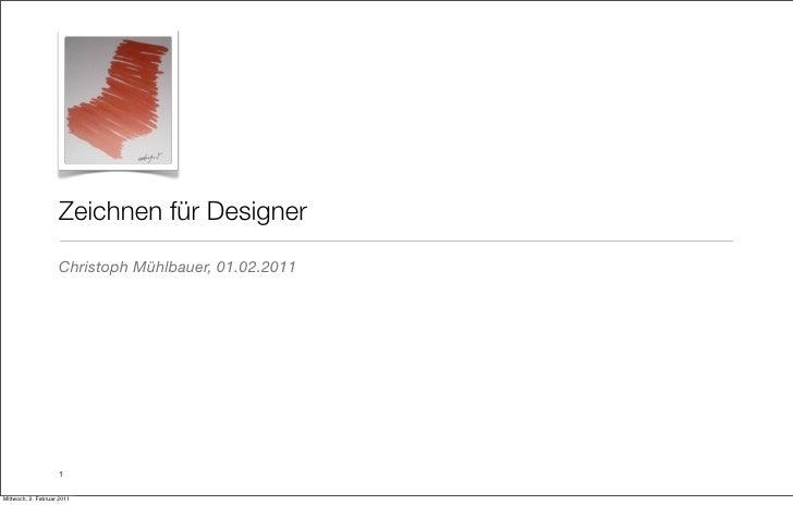 Zeichnen für Designer                    Christoph Mühlbauer, 01.02.2011                    1Mittwoch, 2. Februar 2011