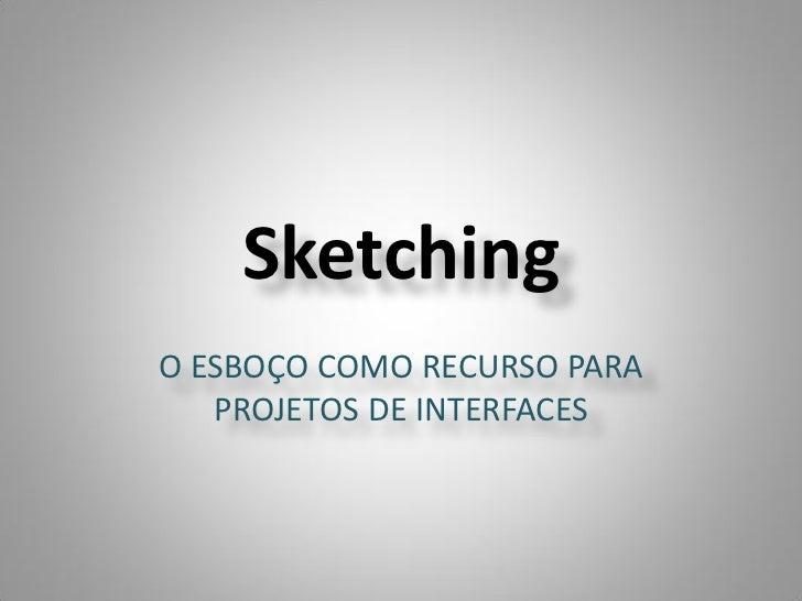 SketchingO ESBOÇO COMO RECURSO PARA   PROJETOS DE INTERFACES