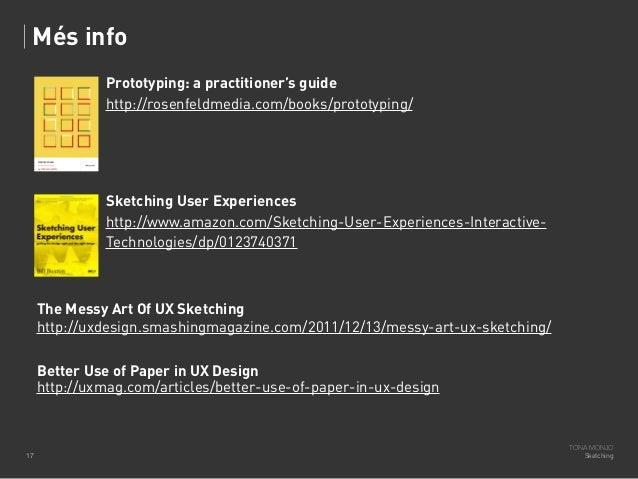 Més info Prototyping: a practitioner's guide http://rosenfeldmedia.com/books/prototyping/  Sketching User Experiences http...