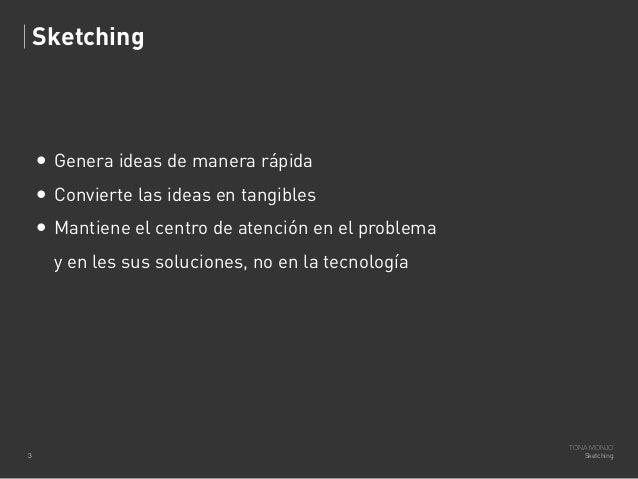 Sketching  • Genera ideas de manera rápida • Convierte las ideas en tangibles • Mantiene el centro de atención en el probl...