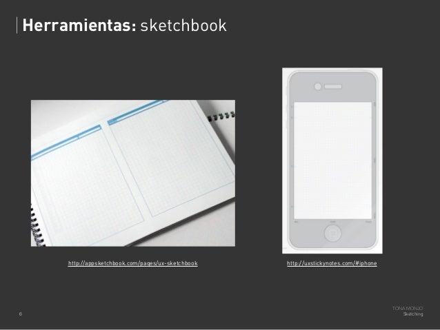 Herramientas: sketchbook  http://appsketchbook.com/pages/ux-sketchbook  6  http://uxstickynotes.com/#iphone  TONA MONJO Sk...