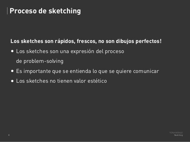 Proceso de sketching  Los sketches son rápidos, frescos, no son dibujos perfectos!  • Los sketches son una expresión del p...