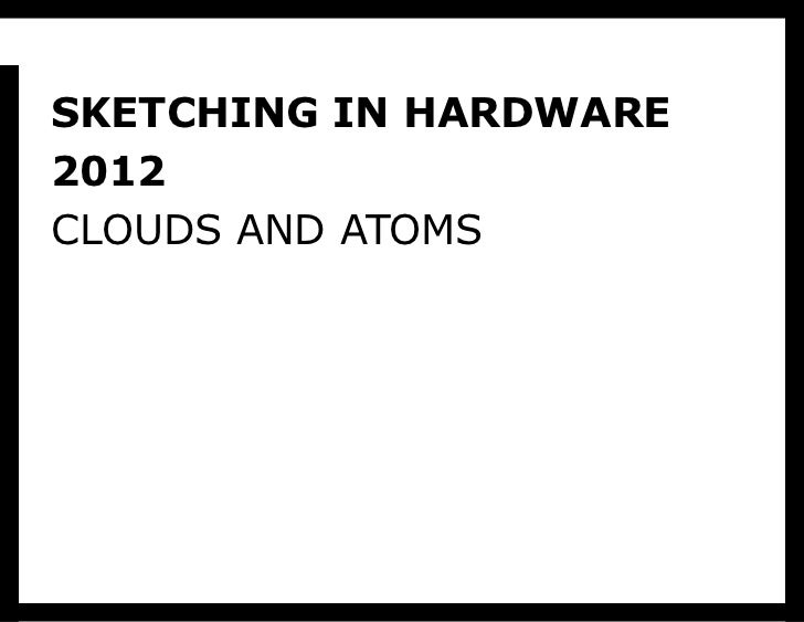 SKETCHING IN HARDWARE2012CLOUDS AND ATOMS