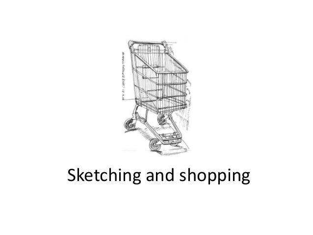 Sketching and shopping