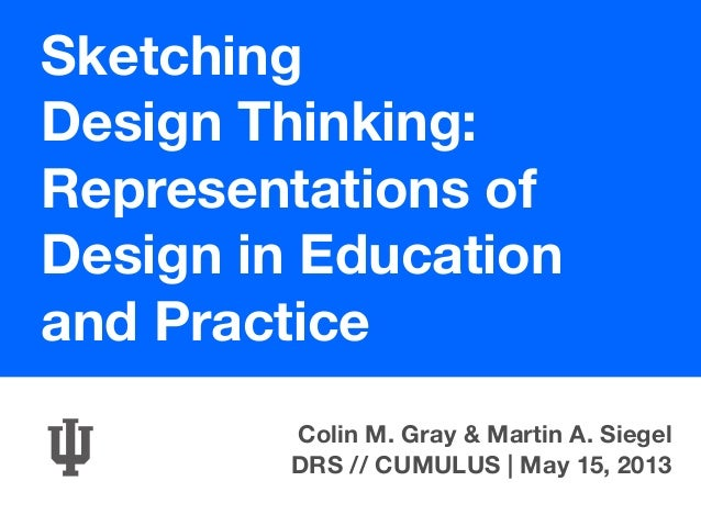 SketchingDesign Thinking:Representations ofDesign in Educationand PracticeColin M. Gray & Martin A. SiegelDRS // CUMULUS |...