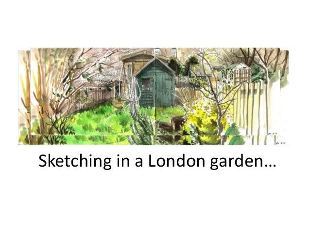Sketching in a London garden…