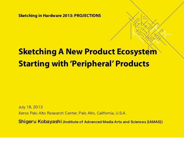 July 18, 2013 Xerox Palo Alto Research Center, Palo Alto, California, U.S.A. Shigeru Kobayashi (Institute of Advanced Medi...