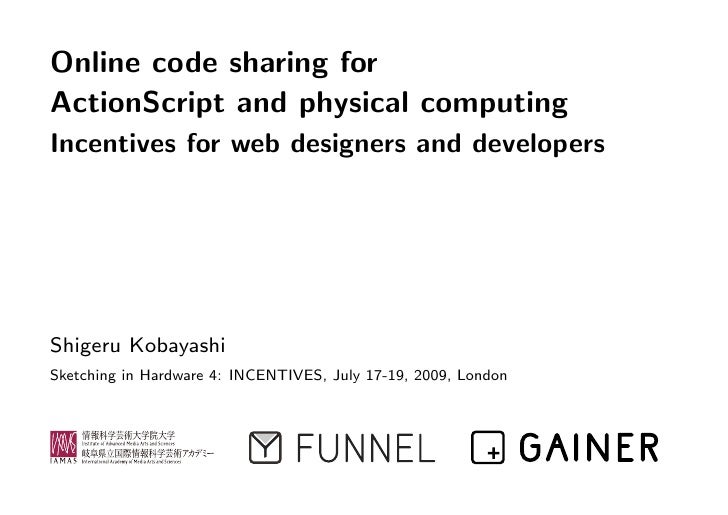 Online code sharing for ActionScript and physical computing Incentives for web designers and developers     Shigeru Kobaya...