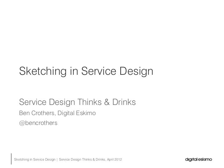 Sketching in Service Design   Service Design Thinks & Drinks   Ben Crothers, Digital Eskimo   @bencrothersSketching in Ser...