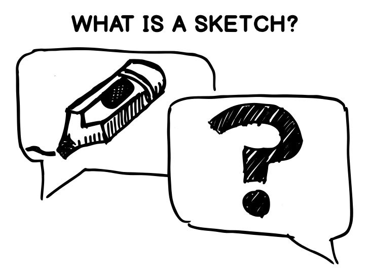 WHAT IS A SKETCH?