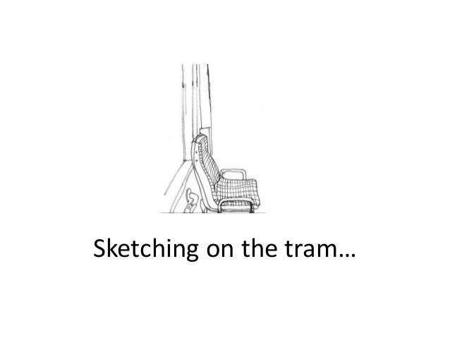 Sketching on the tram…