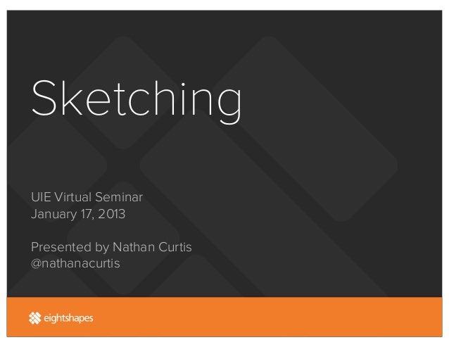 SketchingUIE Virtual SeminarJanuary 17, 2013Presented by Nathan Curtis@nathanacurtis