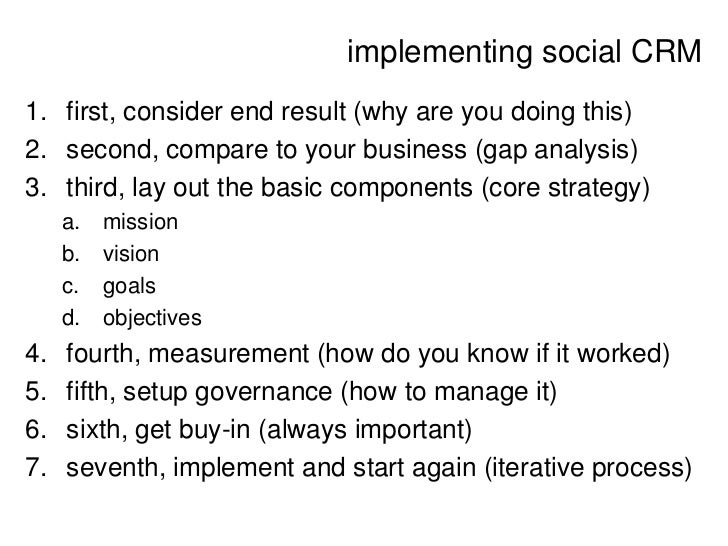 implementing social CRM1. first, consider end result (why are you doing this)2. second, compare to your business (gap anal...
