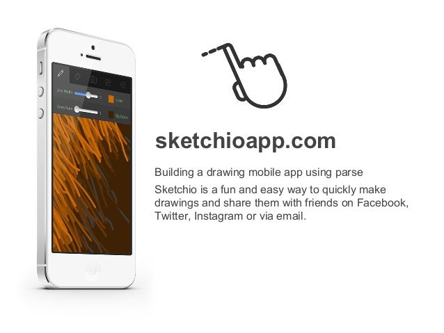 sketchioapp.com Building a drawing mobile app using parse Sketchio is a fun and easy way to quickly make drawings and shar...