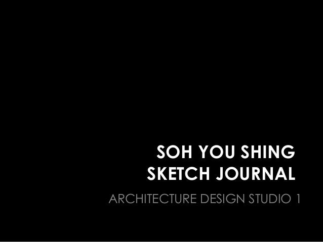 SOH YOU SHING SKETCH JOURNAL ARCHITECTURE DESIGN STUDIO 1
