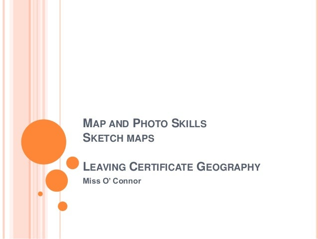 MAP AND PHOTO SKILLS SKETCH MAPS LEAVING CERTIFICATE GEOGRAPHY Miss O' Connor