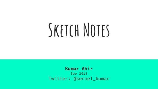 Sketch Notes Kumar Ahir Sep 2018 Twitter: @kernel_kumar