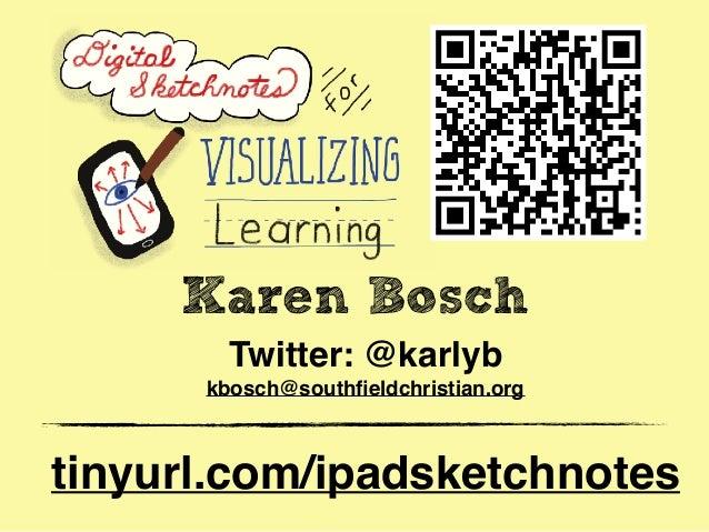 tinyurl.com/ipadsketchnotes Karen Bosch Twitter: @karlyb kbosch@southfieldchristian.org