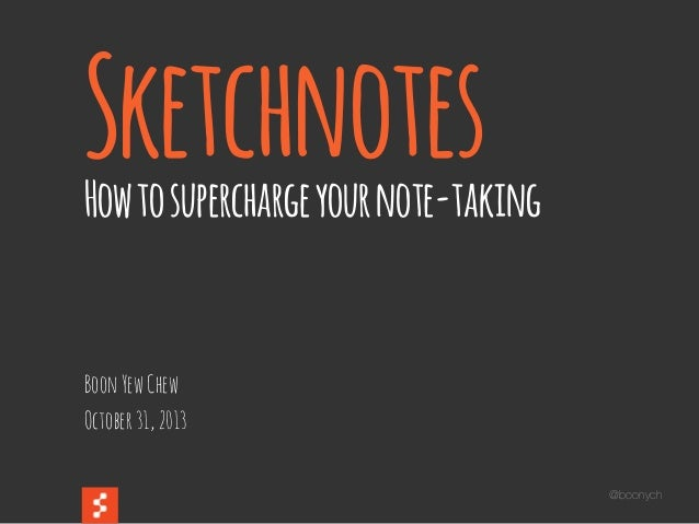 @boonych SketchnotesHowtosuperchargeyournote-taking BoonYewChew October31,2013