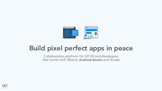Build pixel perfect apps in peace Collaboration platform for UI/UX and developers that works with Sketch, Android Studio a...
