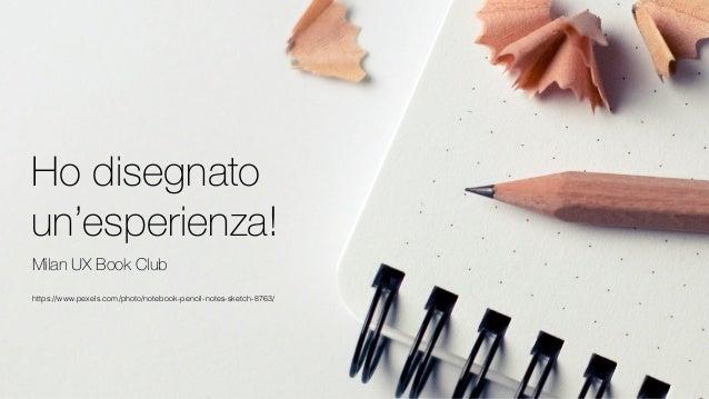 Ho disegnato un'esperienza! Milan UX Book Club https://www.pexels.com/photo/notebook-pencil-notes-sketch-8763/