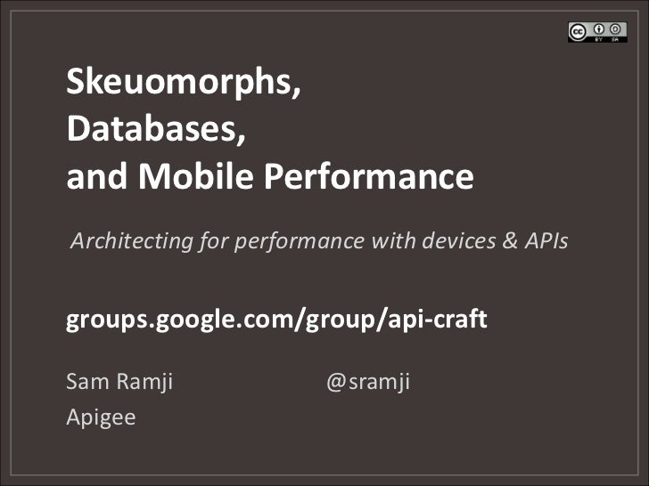 Skeuomorphs,Databases,and Mobile PerformanceArchitecting for performance with devices & APIsgroups.google.com/group/api-cr...