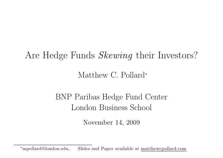Are Hedge Funds Skewing their Investors?                            Matthew C. Pollard∗                   BNP Paribas Hedg...