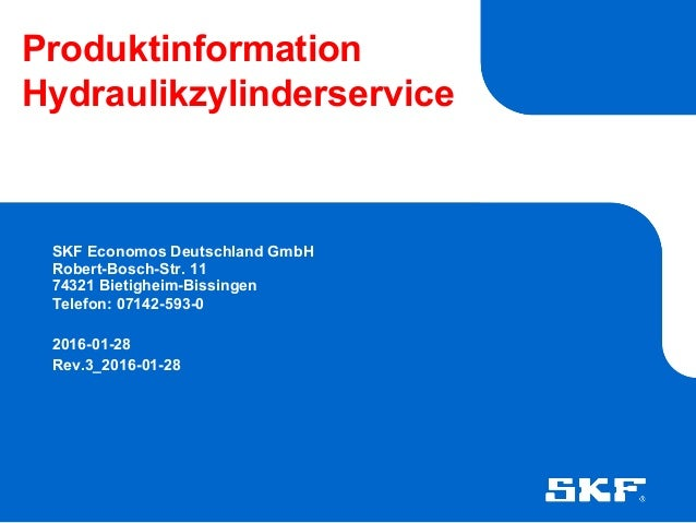 Produktinformation Hydraulikzylinderservice SKF Economos Deutschland GmbH Robert-Bosch-Str. 11 74321 Bietigheim-Bissingen ...