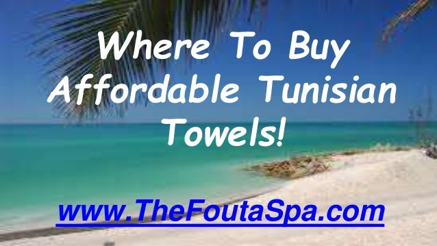 Where To Buy Affordable Tunisian Towels! www.TheFoutaSpa.com
