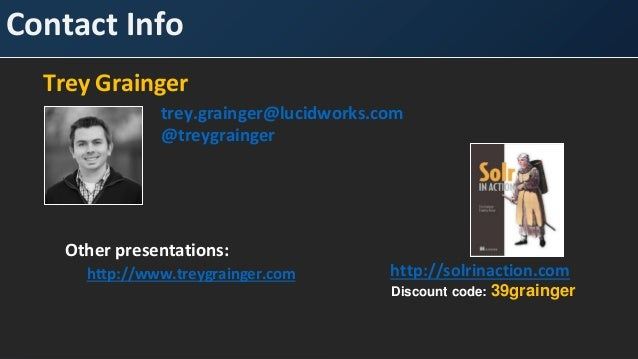 Contact Info Trey Grainger trey.grainger@lucidworks.com @treygrainger http://solrinaction.com Other presentations: http://...